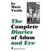 The Complete Diaries of Adam and Eve, Paperback/Mark Twain