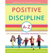 Positive Discipline A-Z: 1001 Solutions to Everyday Parenting Problems, Paperback