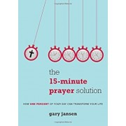 The 15-Minute Prayer Solution: How One Percent of Your Day Can Transform Your Life, Paperback/Gary Jansen