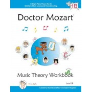 Doctor Mozart Music Theory Workbook Level 1b: In-Depth Piano Theory Fun for Children's Music Lessons and Homeschooling - For Beginners Learning a Musi, Paperback