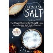 Epsom Salt: The Magic Mineral for Weight Loss, Eczema, Psoriasis, Gout, Garden, Relaxation & Other Applications (+33 DIY Top Healt, Paperback/Chris Kancel