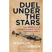 Duel Under the Stars: The Memoir of a Luftwaffe Night Pilot in World War II, Hardcover/Wilhelm Johnen
