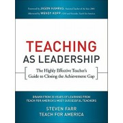 Teaching as Leadership: The Highly Effective Teacher's Guide to Closing the Achievement Gap, Paperback/Teach for America