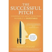 The Successful Pitch: Conversations about Going from Invisible to Investable, Paperback/John Livesay