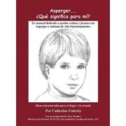 Asperger . . . Que Significa Para Mi?: Un Manual Dedicado a Ayudar a Ninos y Jovenes Con Asperger O Autismo de Alto Funcionamiento, Paperback/Catherine Faherty