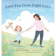 Love You from Right Here: A Keepsake Book for Children in Foster Care, Hardcover