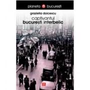 Captivantul Bucuresti interbelic .