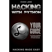Hacking with Python: Beginner's Guide to Ethical Hacking, Basic Security, Penetration Testing, and Python Hacking, Paperback/Evan Lane