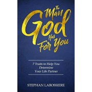 The Man God Has for You: 7 Traits to Help You Determine Your Life Partner, Paperback/Stephan Labossiere