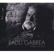 Radu Gabrea. Biografia unei opere
