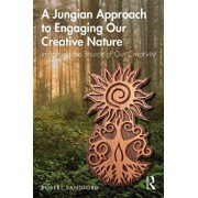 A Jungian Approach to Engaging Our Creative Nature: Imagining the Source of Our Creativity, Paperback/Robert Sandford