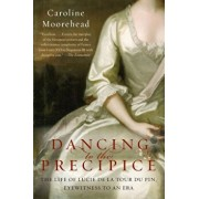 Dancing to the Precipice: The Life of Lucie de la Tour Du Pin, Eyewitness to an Era, Paperback/Caroline Moorehead
