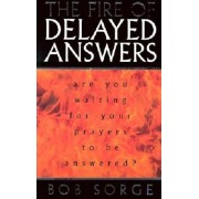 The Fire of Delayed Answers: Are You Waiting for Your Prayers to Be Answered?, Paperback