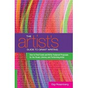 The Artist's Guide to Grant Writing: How to Find Funds and Write Foolproof Proposals for the Visual, Literary, and Performing Artist, Paperback/Gigi Rosenberg