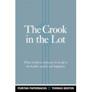 The Crook in the Lot: What to Believe When Our Lot in Life Is Not Health, Wealth, and Happiness, Paperback
