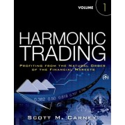 Harmonic Trading, Volume 1: Profiting from the Natural Order of the Financial Markets
