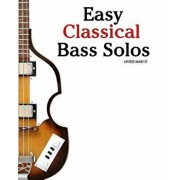 Easy Classical Bass Solos: Featuring Music of Bach, Mozart, Beethoven, Tchaikovsky and Others. in Standard Notation and Tablature., Paperback/Marc