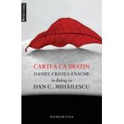 Cartea ca destin. Daniel Cristea-Enache in dialog cu Dan C. Mihailescu