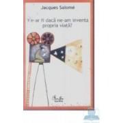 Ce-ar fi daca ne-am inventa propria viata - Jacques Salome