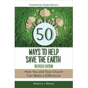 50 Ways to Help Save the Earth, Revised Edition, Paperback/Rebecca J. Barnes