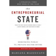 The Entrepreneurial State: Debunking Public vs. Private Sector Myths, Paperback