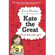 Kate the Great, Except When She's Not, Hardcover