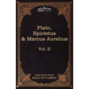 The Apology, Phaedo and Crito by Plato; The Golden Sayings by Epictetus; The Meditations by Marcus Aurelius: The Five Foot Shelf of Classics, Vol. II, Paperback/Plato