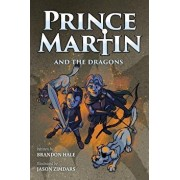Prince Martin and the Dragons: A Classic Adventure Book about a Boy, a Knight, & the True Meaning of Loyalty, Paperback/Brandon Hale