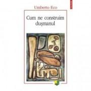 Cum ne construim dusmanul - Umberto Eco