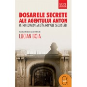 Dosarele secrete ale agentului Anton. Petru Comarnescu in arhivele Securitatii (eBook)
