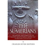 The Sumerians: The History and Legacy of the Ancient Mesopotamian Empire That Established Civilization, Paperback/Charles River Editors