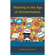Teaching in the Age of Disinformation: Don't Confuse Me with the Data, My Mind Is Made Up!, Paperback/Selma Wassermann