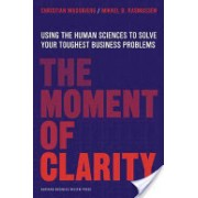 Moment of Clarity - Using the Human Sciences to Solve Your Toughest Business Problems (Madsbjerg Christian)(Cartonat) (9781422191903)