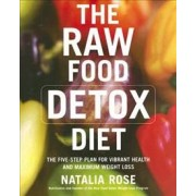 Raw food detox diet - the five-step plan for vibrant health and maximum wei