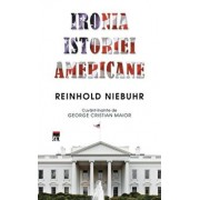 Ironia istoriei americane/Reinhold Niebuhr