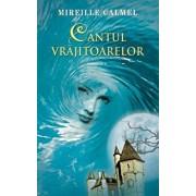 Cantul vrajitoarelor, Vol. 1/Mireille Calmel