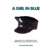 A Girl in Blue: Memoirs of a Metropolitan Woman Police Officer 1967-73, Paperback/Lois Willoughby-Easter