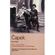 Capek Four Plays: R. U. R.; The Insect Play; The Makropulos Case; The White Plague, Paperback/Karel Capek