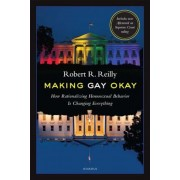 Making Gay Okay: How Rationalizing Homosexual Behavior Is Changing Everything, Paperback