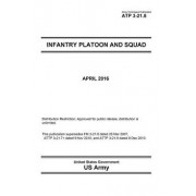 Army Techniques Publication Atp 3-21.8 Infantry Platoon and Squad April 2016/United States Government Us Army
