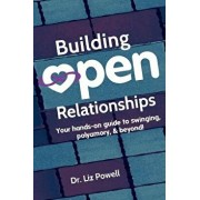 Building Open Relationships: Your Hands on Guide to Swinging, Polyamory, and Beyond!, Paperback/Dr Liz Powell