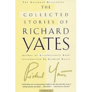 The Collected Stories of Richard Yates: Short Fiction from the Author of Revolutionary Road, Paperback/Richard Yates