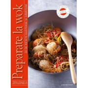 Preparate la wok. 30 de retete gustoase si sanatoase