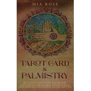 Tarot Card & Palmistry: The 72 Hour Crash Course And Absolute Beginner's Guide to Tarot Card Reading &Palm Reading For Beginners On How To Rea, Hardcover/Mia Rose