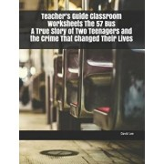 Teacher's Guide Classroom Worksheets the 57 Bus a True Story of Two Teenagers and the Crime That Changed Their Lives, Paperback/David Lee