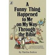 A Funny Thing Happened to Me on My Way Through the Bible: A Collection of Humorous Sketches and Monologues Based on Familiar Bible Stories, Paperback/Martha Bolton