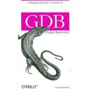 GDB Pocket Reference, Paperback/Arnold Robbins
