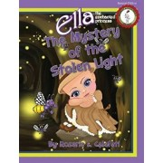 The Mystery of the Stolen Light: Ella the Enchanted Princess, Paperback/Rosaria L. Calafati
