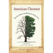American Chestnut: The Life, Death, and Rebirth of a Perfect Tree, Paperback/Susan Freinkel