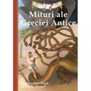 Mituri ale Greciei Antice. Repovestire dupa miturile clasice Editia a III-a